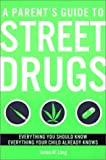 Lang, James M.: A Parent's Guide to Street Drugs: Everything You Should Know Everything Your Child Already Knows
