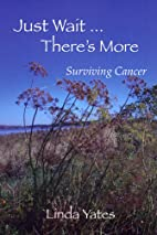 Just Wait...There's More: Surviving Cancer…