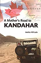 A Mother's Road to Kandahar by Andria…
