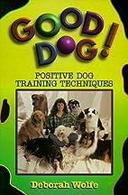 Good dog!: Positive dog training techniques…