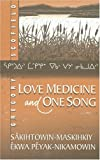 Scofield, Gregory: Love Medicine and One Song: Sakihtowin - Maskihkiy Ekwa Peyak-Nikamowin