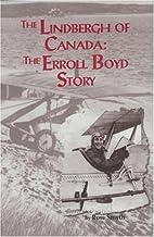 The Lindbergh of Canada : the Erroll Boyd…