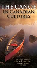 The Canoe in Canadian Cultures by Bruce W.…