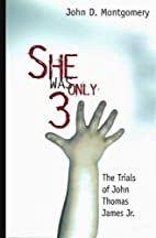 She Was Only Three: The Trials of John James…