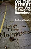 Murphy, Barbara: On the Street: How We Created the Homeless