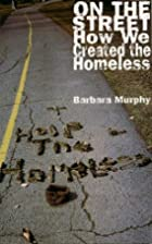 On the Street: How We Created the Homeless…