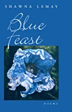 Blue feast by Shawna Lemay