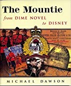 The mountie from dime novel to Disney by…