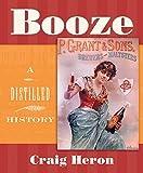 Heron, Craig: Booze: A Distilled History