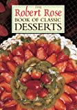Rose, Robert: The Robert Rose Book of Classic Desserts