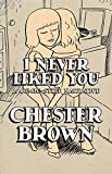 Brown, Chester: I Never Liked You : A Comic-Strip Narrrative