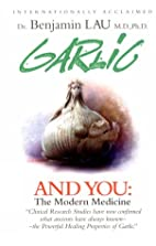 Garlic and You: The Modern Medicine by…