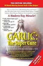 Garlic: The Super Cure by James F. Scheer