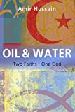Hussain, Amir: Oil and Water: Two Faiths, One God