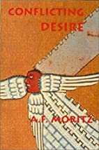 Conflicting Desire by A. F. Moritz