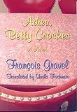 Gravel, Francois: Adieu, Betty Crocker: A Novel