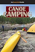 Canoe Camping: An Essential Guide by Mark…