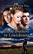 Blood Brothers in Louisbourg: A Novel by…