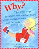 Ripley, Catherine: Why?: The Best Ever Question and Answer Book About Nature, Science, and the World Around You