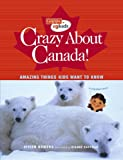 Bowers, Vivien: Crazy About Canada!: Hundreds of Amazing Things Kids Want to Know