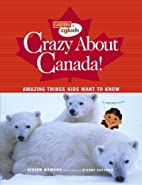 Crazy About Canada!: Amazing Things Kids…