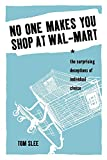 Slee, Tom: No One Makes You Shop at Wal-Mart: The Surprising Deceptions of Individual Choice
