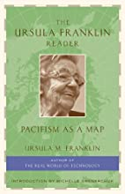 The Ursula Franklin Reader: Pacifism as a…
