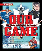 Our Game: The History of Hockey in Canada…