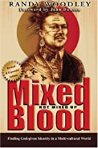 Mixed Blood, Not Mixed Up by Randy Woodley
