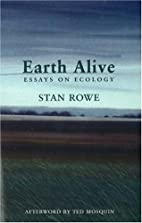 Earth Alive: Essays on Ecology by Stan Rowe