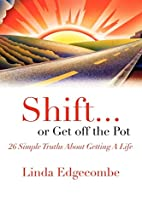 Shift or Get off the Pot: 26 Simple Truths…