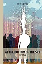 At the Bottom of the Sky by Peter Dube