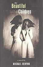 The Beautiful Children by Michael Kenyon