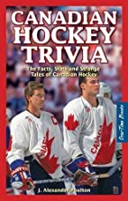 Canadian Hockey Trivia by J. Alexander…