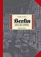 Berlin Book Two: City of Smoke (Bk. 2) by…