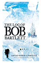 The Log of Bob Bartlett: The True Story of…
