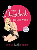 The Decadent Housewife: How to Live Lavishly…