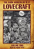 The Dark Worlds Of H. P. Lovecraft, Volume 2…