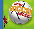 How Soccer Works (How Sports Work) by Keltie…