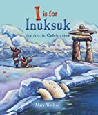 I Is for Inuksuk: An Arctic Celebration by…
