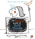 My Beastly Book of Silly Things: 150 Ways to…
