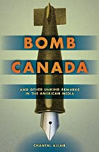 Bomb Canada and Other Unkind Remarks in the…