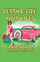 BERTHA-SIZE YOUR LIFE! by Jane Carroll