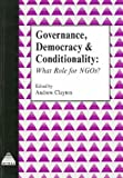 Clayton, Andrew: Governance, Democracy, and Conditionality: What Role for NGOs