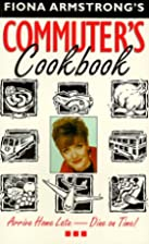 The Commuter's Cookbook by Fiona Armstrong
