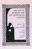 Coe, Jon B.: The Celtic Sources for the Arthurian Legend