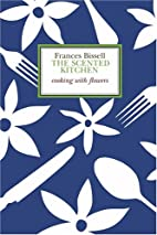 The Scented Kitchen: Cooking with Flowers by…
