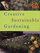 Creative Sustainable Gardening by Diana…