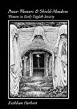Herbert, Kathleen: Peace-Weavers and Shield-Maidens: Women in Early English Society