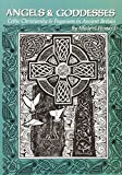 Howard, Michael: Angels And Goddesses: Celtic Christianity &amp; Paganism in Ancient Britain
